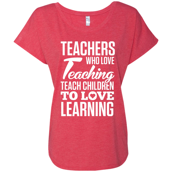 Teachers who love Teaching Teach Children  to love Learning Next Level Ladies Triblend Dolman Sleeve - TeachersLoungeShop - 7