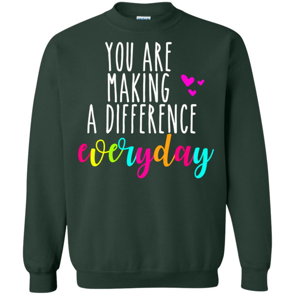 You are making a difference everyday Sweatshirt