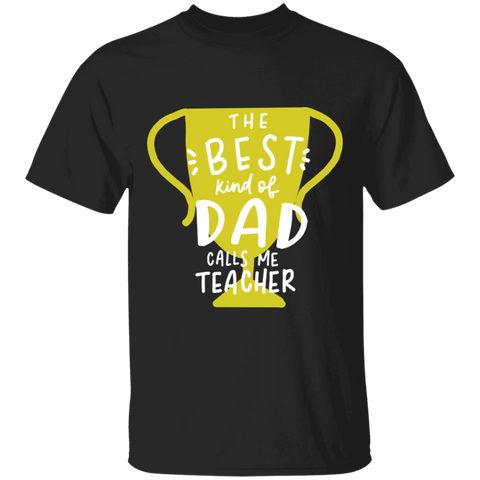 The Best kind of Dad calls me Teacher. T-Shirt