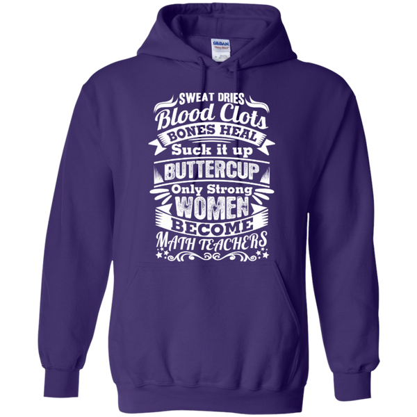 Sweat Dries Blood Clots Bones Heal Only Strong Women become Math Teachers T-shirt Hoodie - TeachersLoungeShop - 10