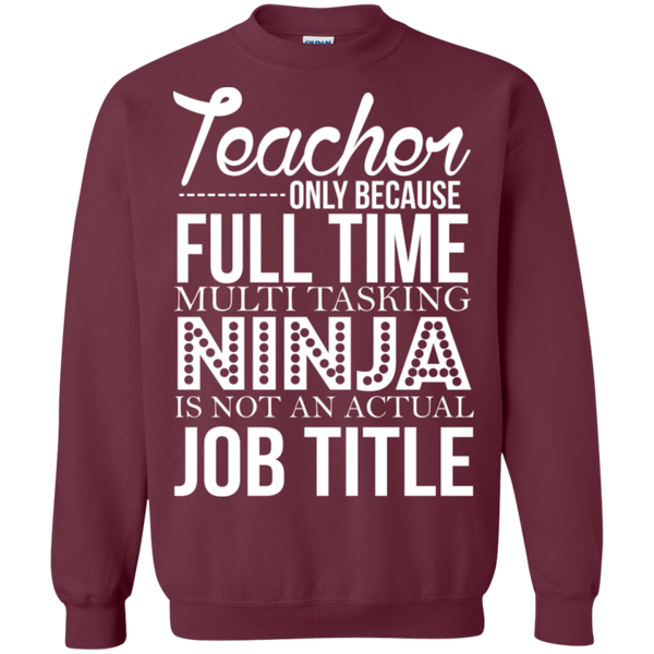 Teacher only Because Full Time Multi Tasking Ninja is not an actual Job Title Crewneck Pullover Sweatshirt  8 oz - TeachersLoungeShop - 2