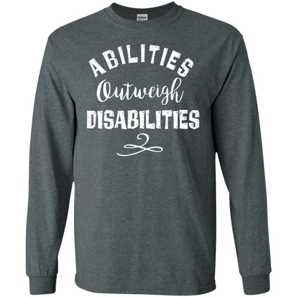 Abilities outweigh disabilities LS .  T-Shirt