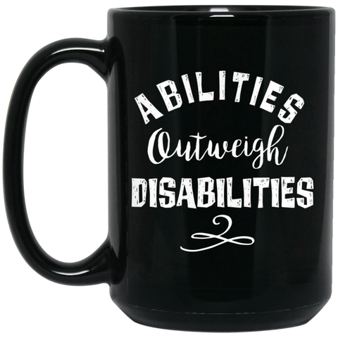 Abilities outweigh disabilitie 15 oz. Black Mug