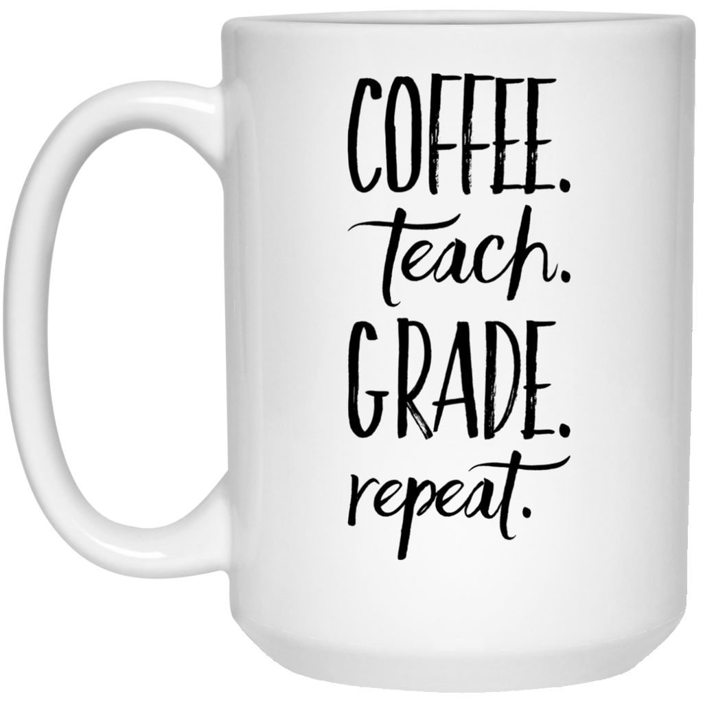 Coffee Teach Grade Repeat  Mug - 15oz