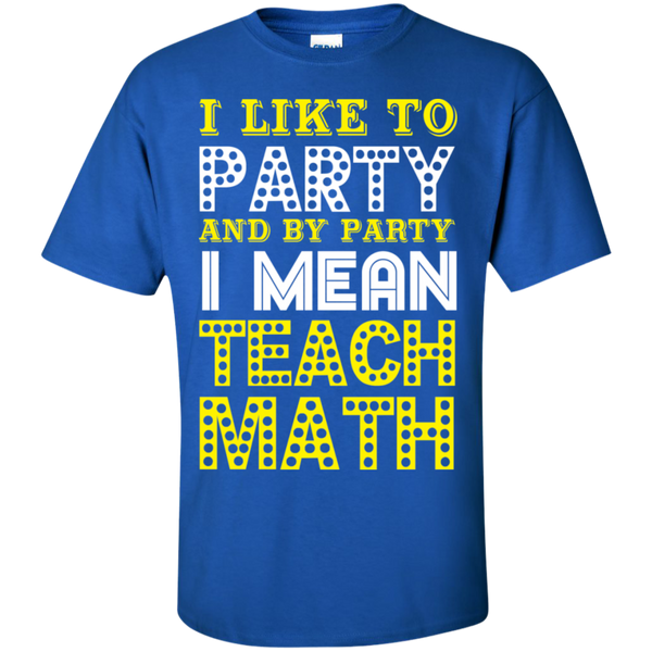 I Like to Party and by Party I Mean Teach Math  Cotton T-Shirt - TeachersLoungeShop - 5
