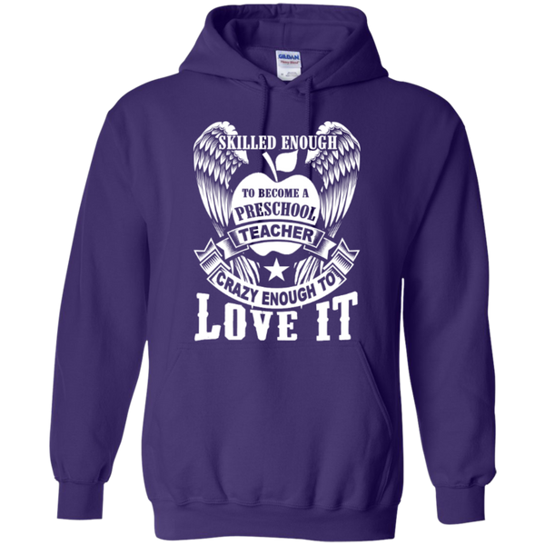 Skilled enough to become Preschool Teacher Crazy enough to Love It T-shirt Hoodie - TeachersLoungeShop - 10