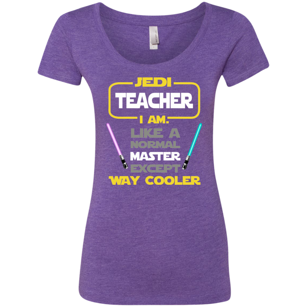 Jedi Teacher I Am Like a Normal Master Except Way Cooler Next Level Ladies Triblend Scoop - TeachersLoungeShop - 1
