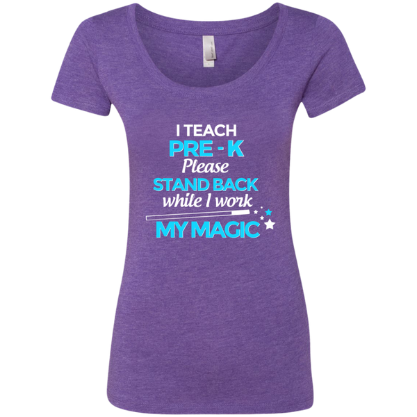 I Teach Pre K Please Stand Back While I Work My Magic Next Level Ladies Triblend Scoop - TeachersLoungeShop - 1
