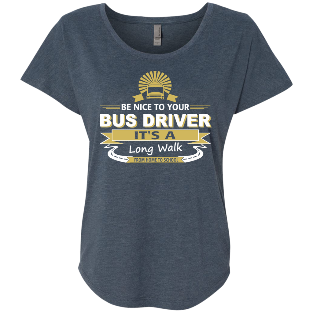 Be Nice to Your Bus Driver It's a Long Walk From Home to School Next Level Ladies Triblend Dolman Sleeve - TeachersLoungeShop - 1