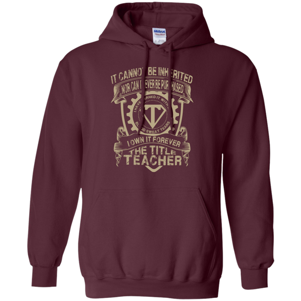 It cannot be inherited nor it ever be purchased I own it forever the title Teacher Hoodie 8 oz - TeachersLoungeShop - 8