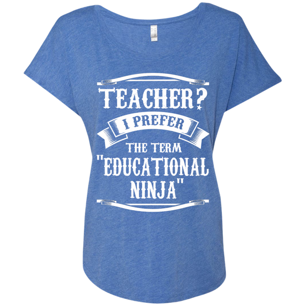 Teacher i Prefer the term Educational Ninja Next  Level Ladies Triblend Dolman Sleeve - TeachersLoungeShop - 9