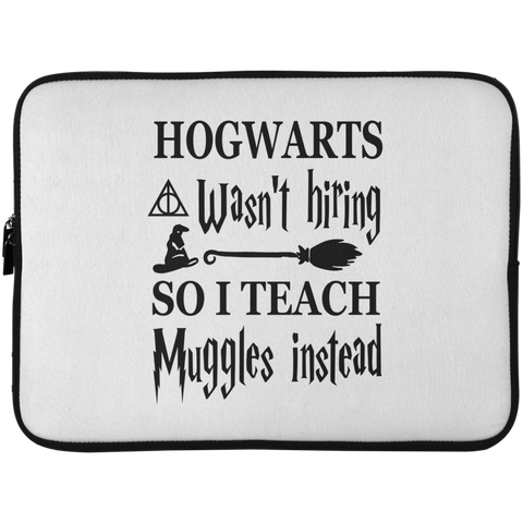 Hogwarts wasn't hiring so I Teach muggles instead Laptop  Sleeve - 15 Inch