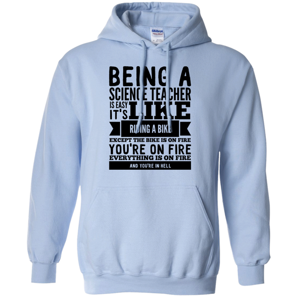 Being a Science Teacher is easy it's like riding a bike except the bike is on fire you're on fire everything is on fire you are in hell  Hoodie