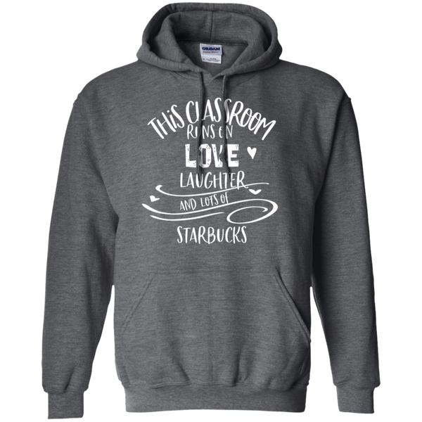 This classroom runs on love laughter and lots of starbucks   Pullover Hoodie 8 oz.