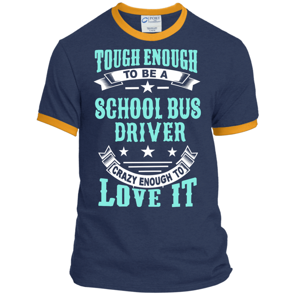 Tough Enough to be a School Bus Driver Crazy Enough to Love It Ringer Tee - TeachersLoungeShop - 1