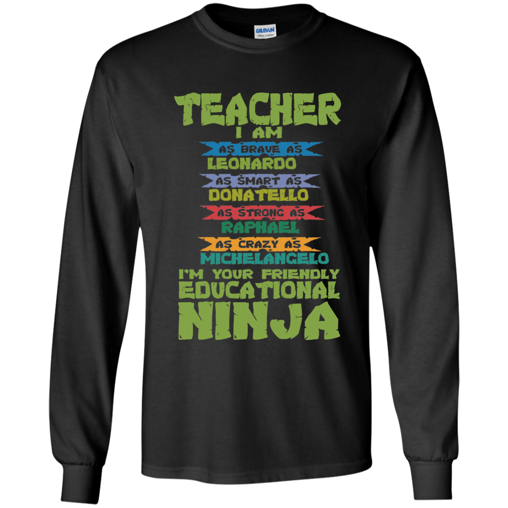 Teacher I'm Your Friendly Educational Ninja LS Ultra Cotton Tshirt - TeachersLoungeShop - 1