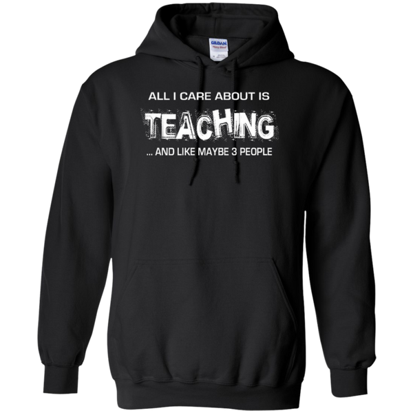 All I Care about is Teaching and Like Maybe 3 People Teacher T-shirt Hoodie - TeachersLoungeShop - 7