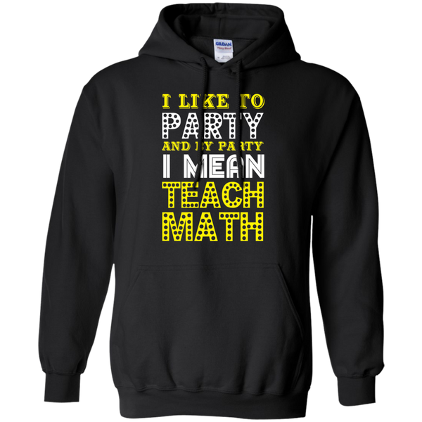 I Like to Party and by Party I mean Teach Math  Hoodie 8 oz - TeachersLoungeShop - 1