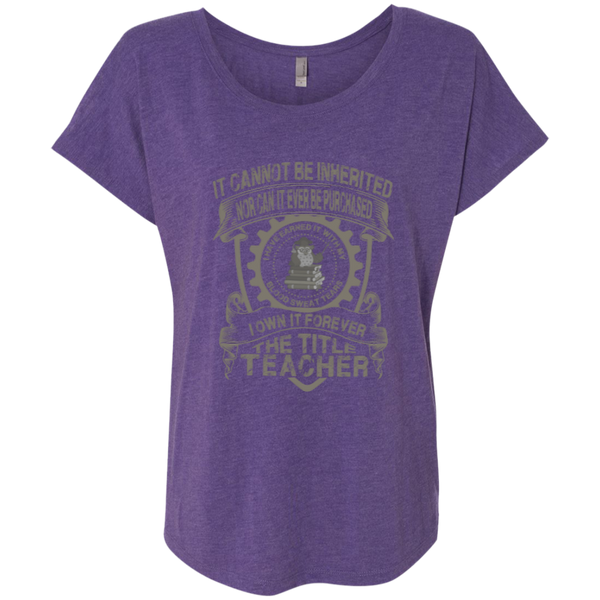 It Cannot Be Inherited Nor Can It Ever Be Purchased I Own It Forever The Title Teacher Next Level Ladies Triblend Dolman Sleeve - TeachersLoungeShop - 2