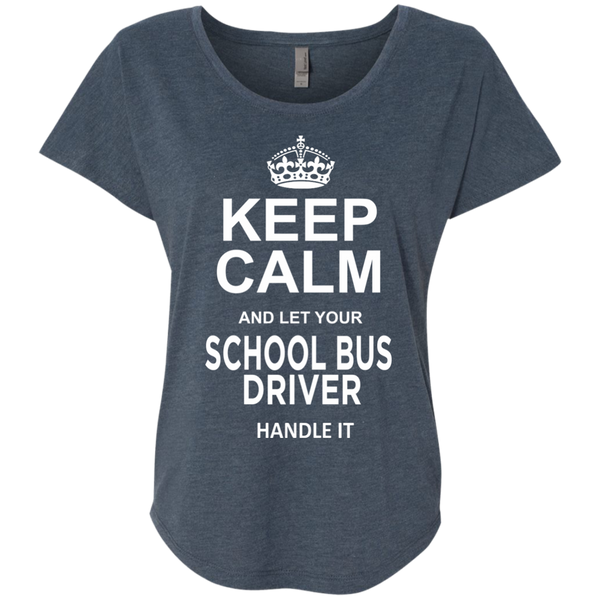 Keep Calm and let your School Bus Driver handle it Next Level Ladies Triblend Dolman Sleeve - TeachersLoungeShop - 1