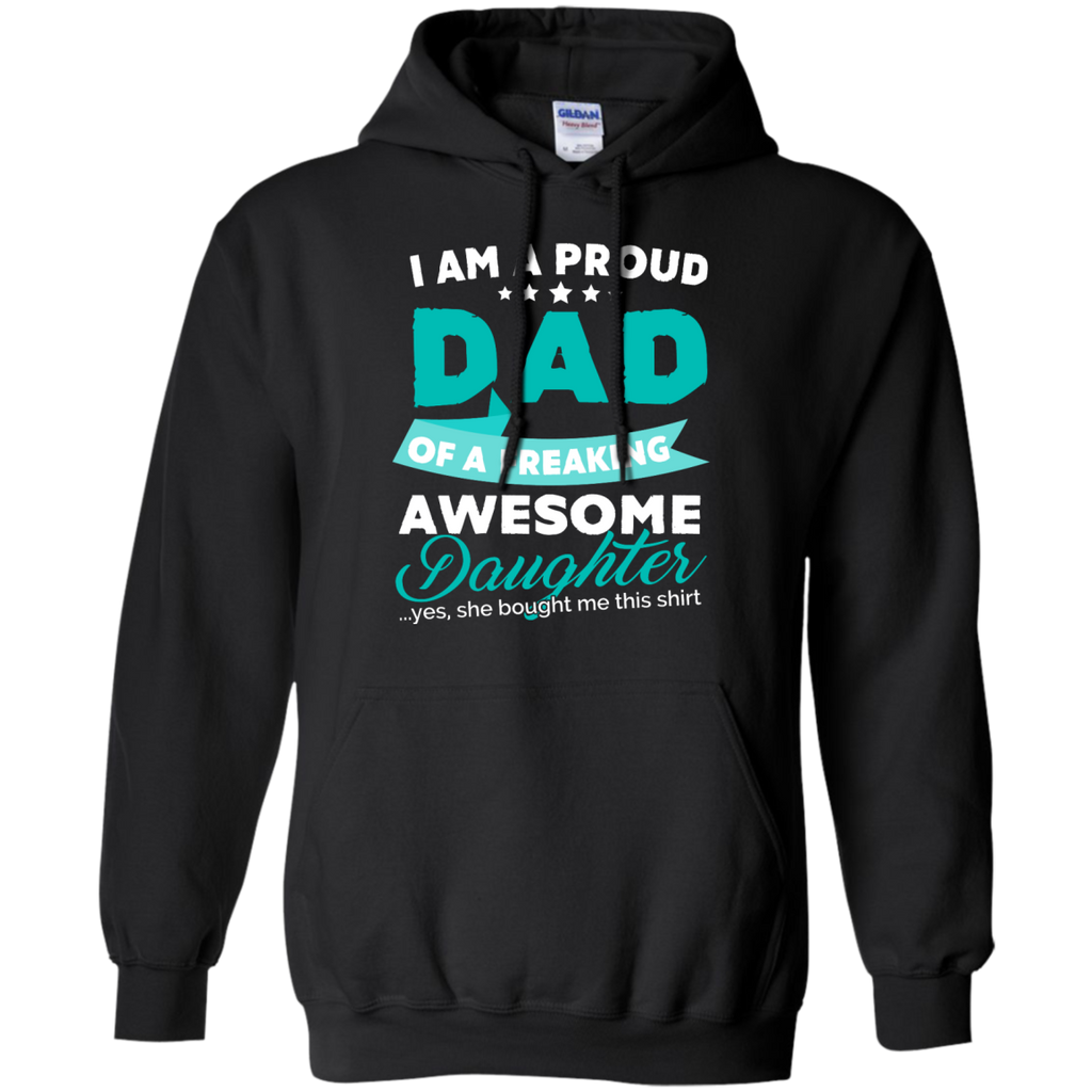 Proud Dad of Freaking awesome Daughter Hoodie - TeachersLoungeShop - 1