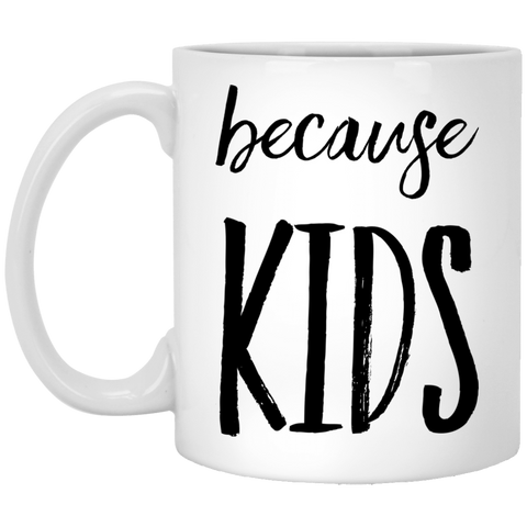 because kids 11 oz. White Mug