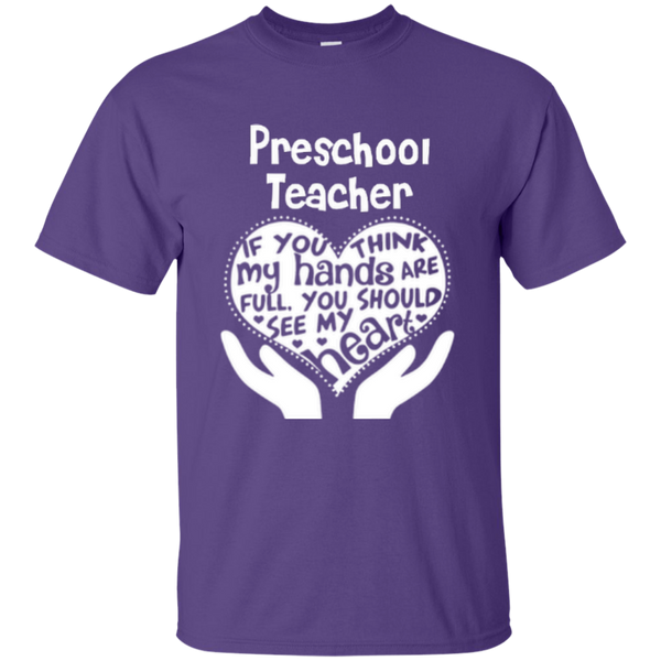 Preschool Teacher If You Think My Hands Are Full You Should See My Heart Cotton T-Shirt - TeachersLoungeShop - 4