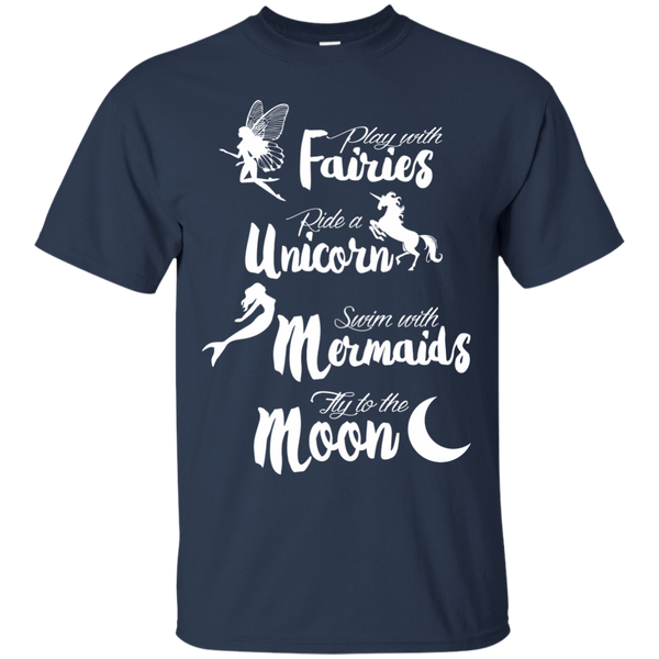 Play with Fairies Ride a Unicorn Swim with Mermaids Fly to the Moon Cotton T-Shirt - TeachersLoungeShop - 10