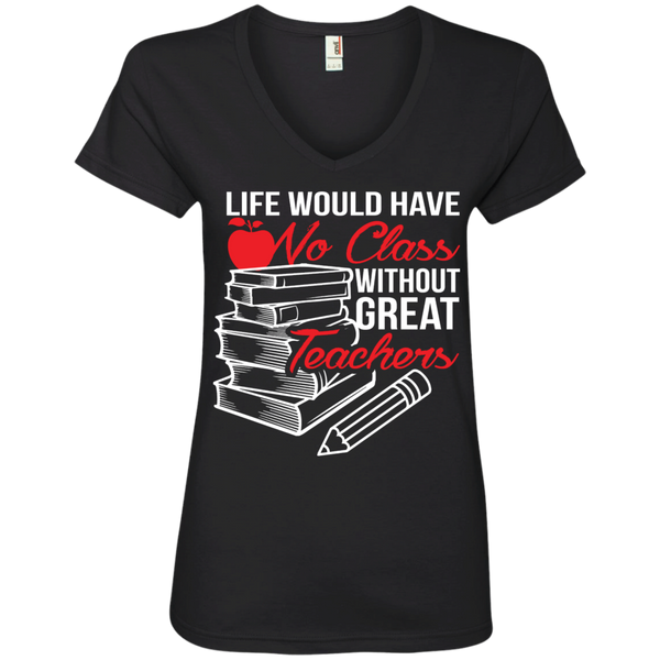 Life Would Have No Class Without Great Teachers 'Ladies V-Neck Tee - TeachersLoungeShop - 1