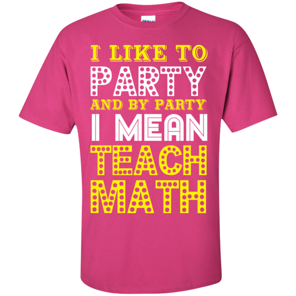 I Like to Party and by Party I Mean Teach Math  Cotton T-Shirt - TeachersLoungeShop - 3