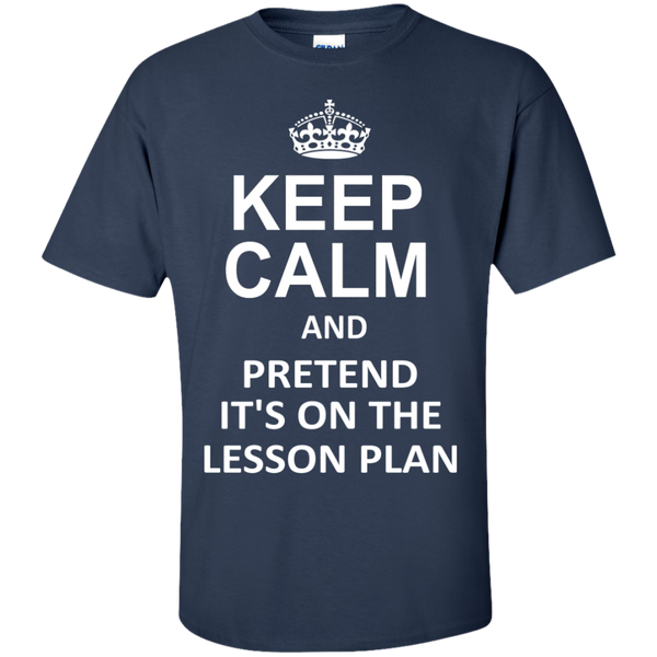Keep Calm and Pretend It's on The Lesson Plan  T-Shirt - TeachersLoungeShop - 10