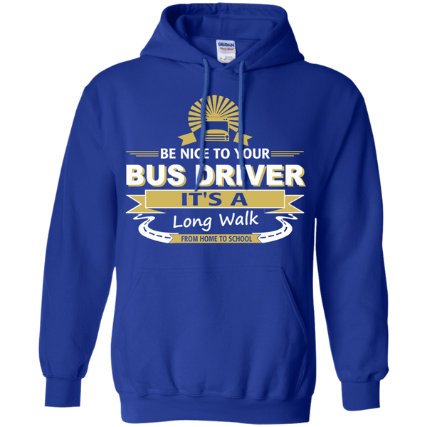 Be Nice to Your Bus Driver It's a Long Walk From Home to School Pullover Hoodie 8 oz - TeachersLoungeShop - 12