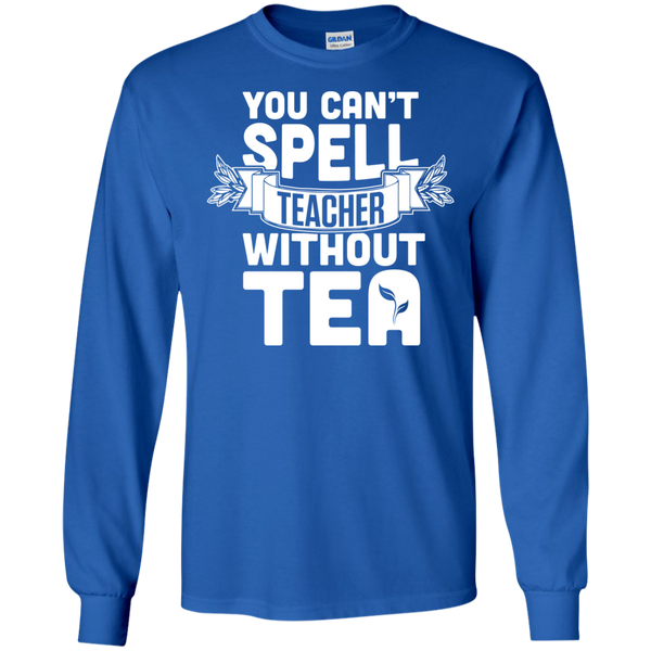 You Can't Spell Teacher without Tea  LS Ultra Cotton Tshirt - TeachersLoungeShop - 9