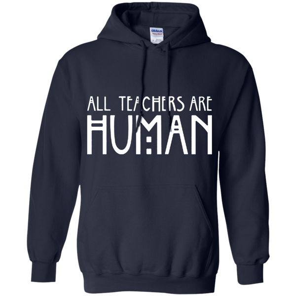All Teachers Are Human Pullover Hoodie 8 oz - TeachersLoungeShop - 8