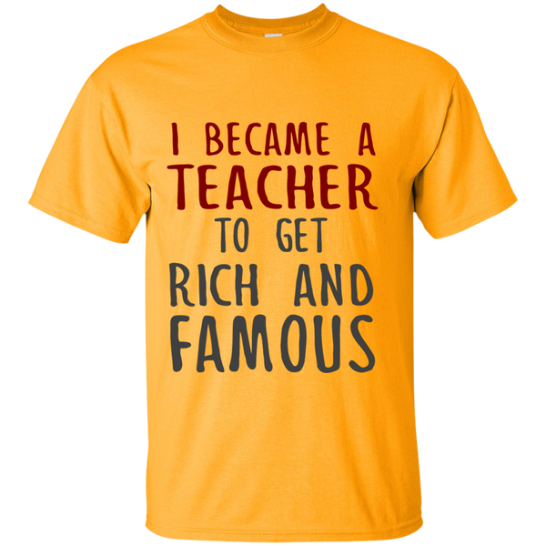 I Became a Teacher to get Rich and Famous Cotton T-Shirt - TeachersLoungeShop - 2