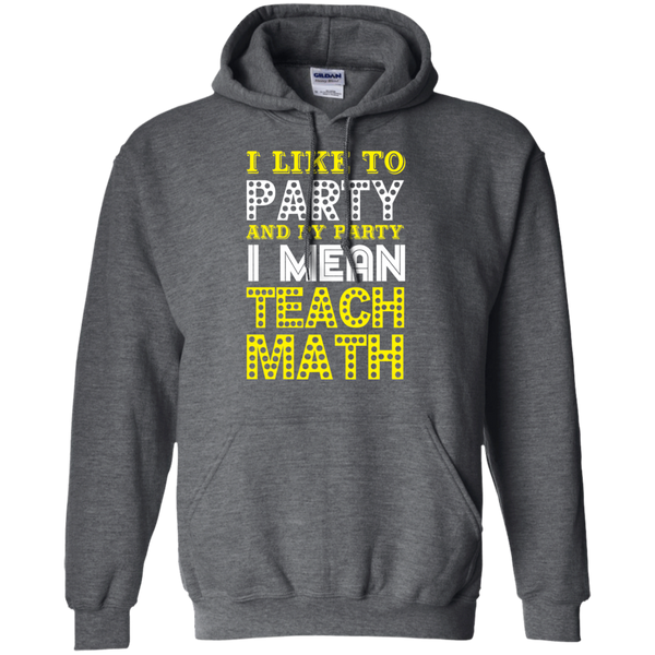 I Like to Party and by Party I mean Teach Math  Hoodie 8 oz - TeachersLoungeShop - 3