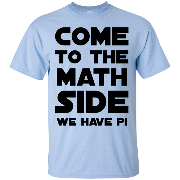 Come to the Math Side We have PI T-Shirt