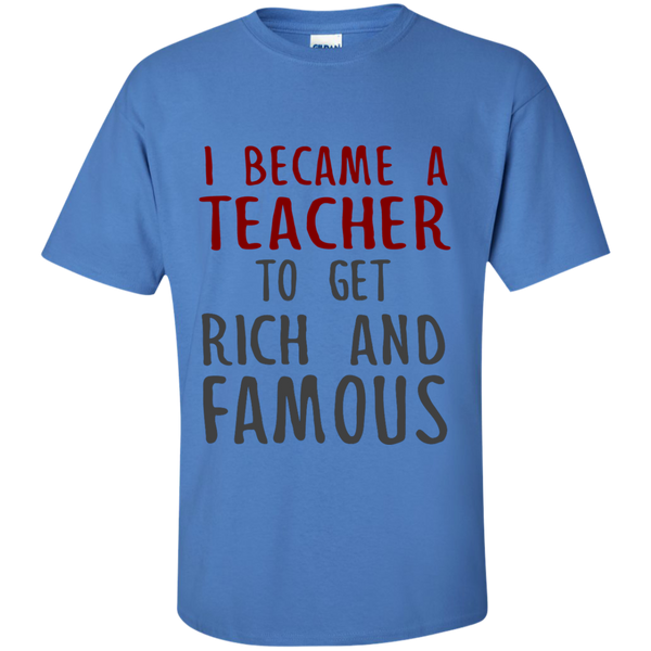 I Became a Teacher to get Rich and Famous Cotton T-Shirt - TeachersLoungeShop - 6