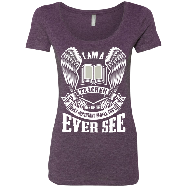 I am a Teacher One of the Most Important People You'll Ever See Next Level Ladies Triblend Scoop - TeachersLoungeShop - 3