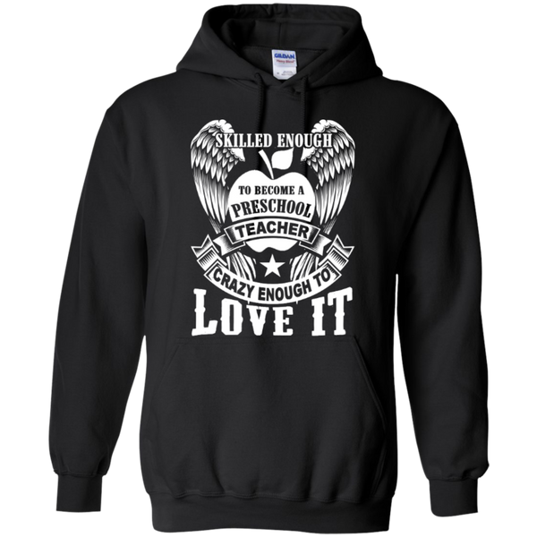 Skilled enough to become Preschool Teacher Crazy enough to Love It T-shirt Hoodie - TeachersLoungeShop - 7