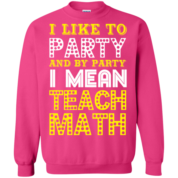 I Like to Party and by Party I mean Teach Math  Crewneck Pullover Sweatshirt  8 oz - TeachersLoungeShop - 11