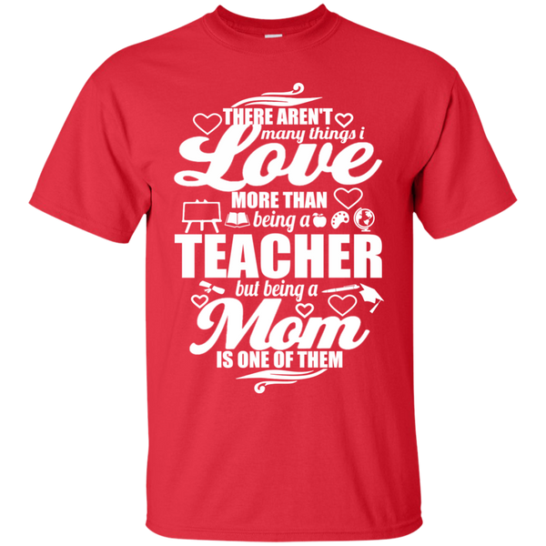 There aren't Many Things I Love Being A Teacher but being a Mom is One of Them  T-Shirt - TeachersLoungeShop - 9
