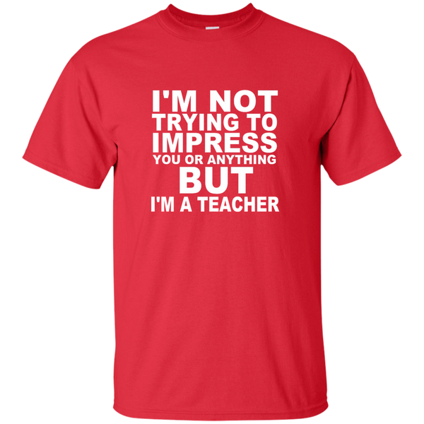 I'm Not Trying to Impress You or Anything But I'm a Teacher Cotton T-Shirt - TeachersLoungeShop - 8