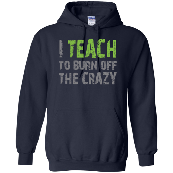 I Teach to burn off the crazy Hoodie 8 oz - TeachersLoungeShop - 2
