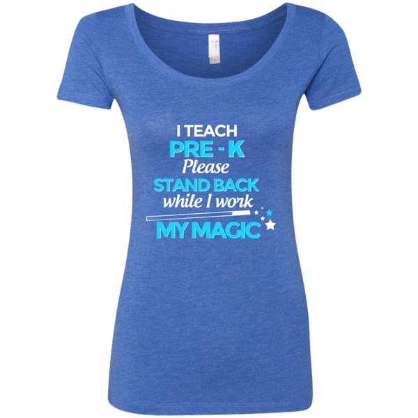 I Teach Pre K Please Stand Back While I Work My Magic Next Level Ladies Triblend Scoop - TeachersLoungeShop - 5
