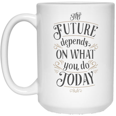 The future depends on what you do today   Mug   - 15oz