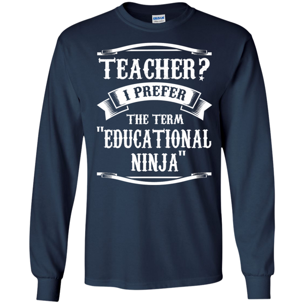 Teacher i Prefer the term Educational Ninja LS Ultra Cotton Tshirt - TeachersLoungeShop - 11
