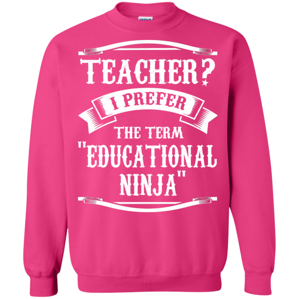 Teacher i Prefer the term Educational Ninja   Crewneck Pullover Sweatshirt  8 oz - TeachersLoungeShop - 12