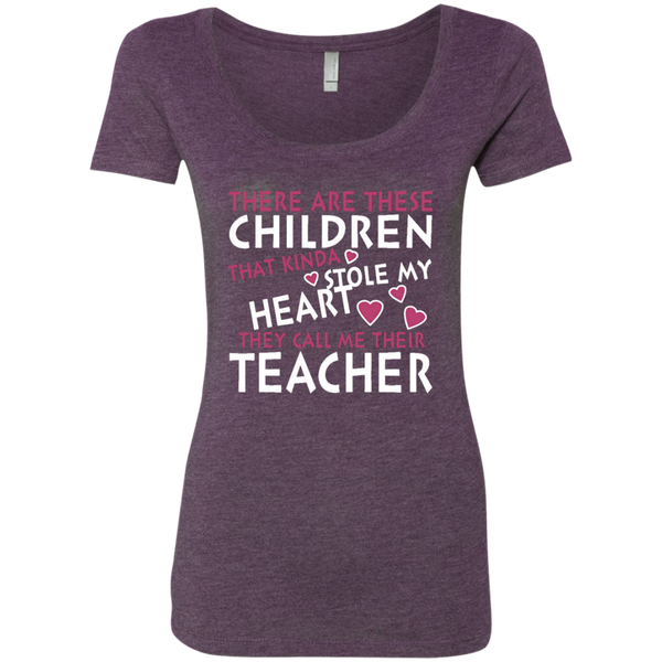 There are these Children that Kinda Stole My Heart They call Me Their Teacher Next Level Ladies Triblend Scoop - TeachersLoungeShop - 5