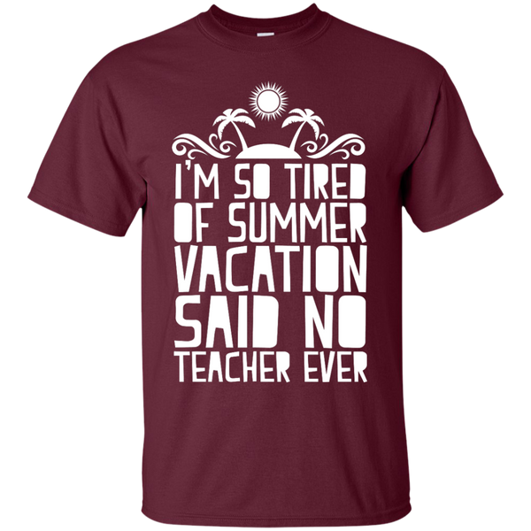 I'm So Tired of Summer Vacation Said No Teacher ever  T-Shirt - TeachersLoungeShop - 7